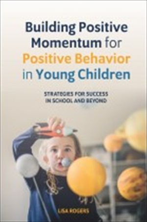 Building Positive Momentum for Positive Behavior in Young Children : Strategies for Success in School and Beyond