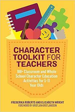 Character Toolkit for Teachers: 100+ Classroom and Whole School Character Education Activities for 5-11 Year Olds
