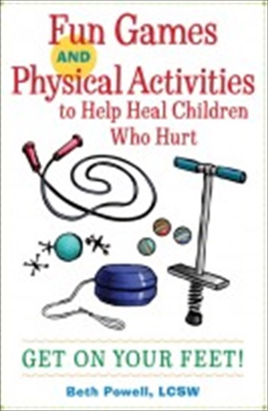 Fun Games and Physical Activities to Help Heal Children Who Hurt : Get on Your Feet!