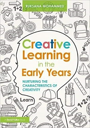 Creative Learning in the Early Years: Nurturing the Characteristics of Creativity
