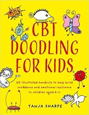 CBT Doodling for Kids: 50 Illustrated Handouts to Help Build Confidence and Emotional Resilience in Children Aged 6–11