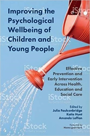 Improving the Psychological Wellbeing of Children and Young People : Effective Prevention and Early Intervention Across Health, Education and Social Care
