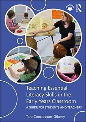 Teaching Essential Literacy Skills in the Early Years Classroom: A Guide for Students and Teachers