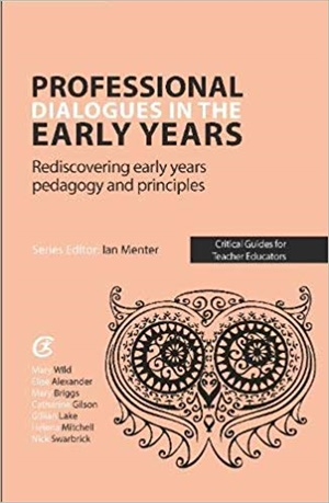 Professional Dialogues in the Early Years: Rediscovering early years pedagogy and principles