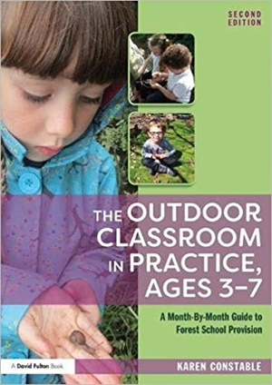 The Outdoor Classroom in Practice, Ages 3–7: A Month-By-Month Guide to Forest School Provision, 2/e