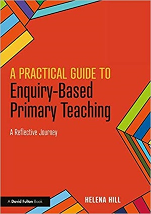 A Practical Guide to Enquiry-Based Primary Teaching: A Reflective Journey