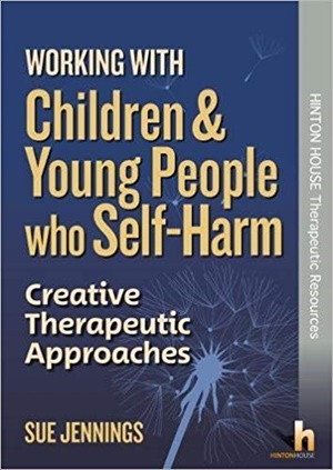 Working with Children & Young People who Self-Harm: Creative Therapeutic Approaches