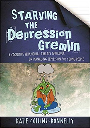Starving the Depression Gremlin : A Cognitive Behavioural Therapy Workbook on Managing Depression for Young People