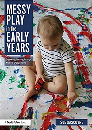 Messy Play in the Early Years: Supporting Learning through Material Engagements