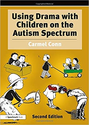 Using Drama with Children on the Autism Spectrum: A Resource for Practitioners in Education and Health