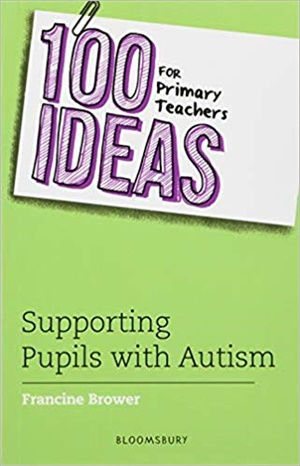 100 Ideas for Primary Teachers: Supporting Pupils with Autism