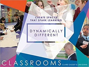 Dynamically Different Classrooms: Create spaces that spark learning