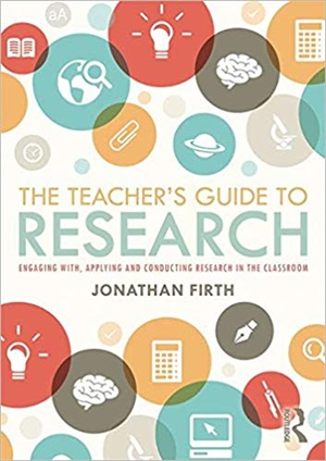 The Teacher\'s Guide to Research: Engaging with, Applying and Conducting Research in the Classroom