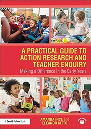 A Practical Guide to Action Research and Teacher Enquiry: Making a Difference in the Early Years