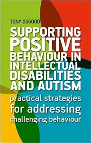 Supporting Positive Behaviour in Intellectual Disabilities and Autism: Practical Strategies for Addressing Challenging Behaviour
