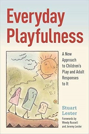 Everyday Playfulness: A New Approach to Children' s Play and Adult Responses to It