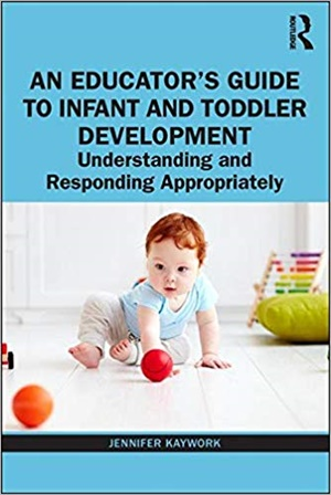 An Educator's Guide to Infant and Toddler Development: Understanding and Responding Appropriately