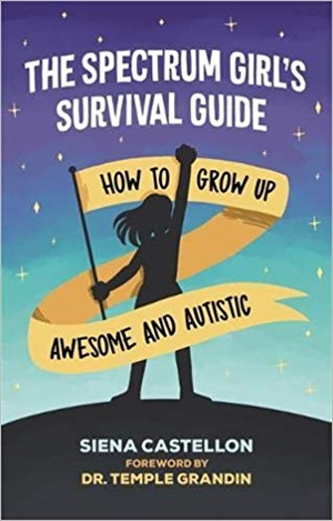 The Spectrum Girl\'s Survival Guide: How to Grow Up Awesome and Autistic