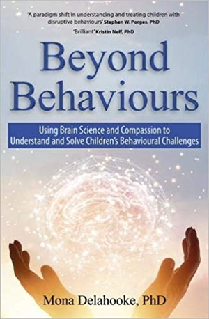 Beyond Behaviours: Using Brain Science and Compassion to Understand and Solve Children\'s Behavioural Challenges