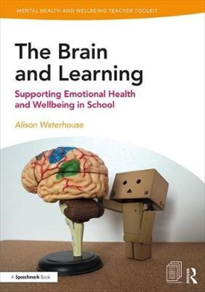 The Brain and Learning : Supporting Emotional Health and Wellbeing in School