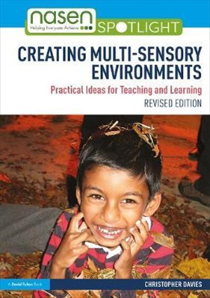 Creating Multi-sensory Environments : Practical Ideas for Teaching and Learning