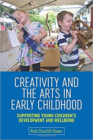 Creativity and the Arts in Early Childhood: Supporting Young Children's Development and Wellbeing