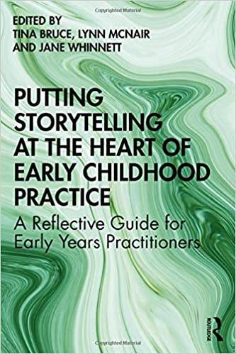 Putting Storytelling at the Heart of Early Childhood Practice: A Reflective Guide for Early Years Practitioners