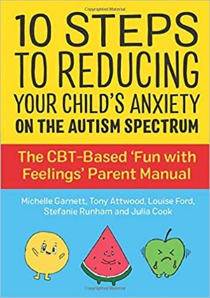 10 Steps to Reducing Your Child's Anxiety on the Autism Spectrum: The CBT-Based 'Fun with Feelings' Parent Manual