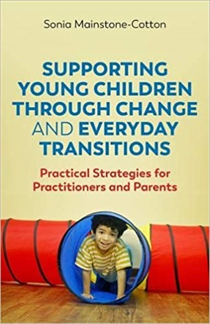 Supporting Young Children Through Change and Everyday Transitions: Practical Strategies for Practitioners and Parents