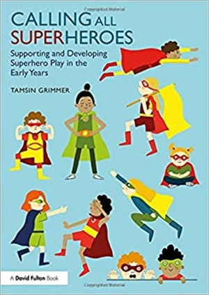 Calling All Superheroes: Supporting and Developing Superhero Play in the Early Years