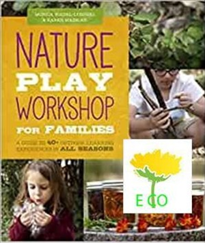 Nature Play Workshop for Families: A Guide to 40+ Outdoor Learning Experiences in All Seasons