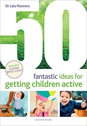 50 Fantastic Ideas for Getting Children Active