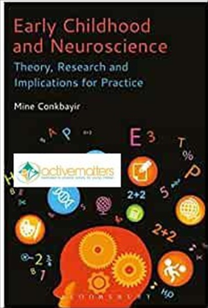 Early Childhood and Neuroscience: Theory, Research and Implications for Practice